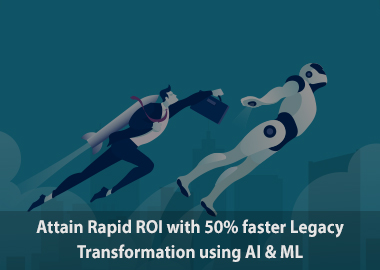 attain rapid roi with 50percent faster legacy transformation using ai and ml
