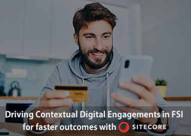 driving contextual digital engagements in fsi for faster outcomes with sitecore