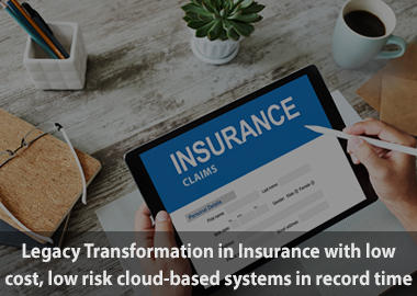 legacy transformation in insurance with low cost low risk cloud based systems in record time