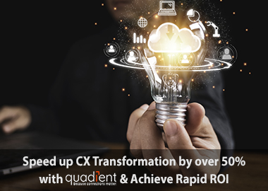 Speed up cx transformation by over 50percent with quadient and achieve rapid roi