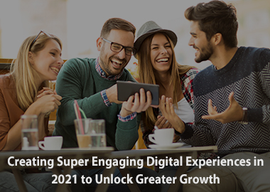 Creating Super Engaging Digital Experiences in 2021 to Unlock Greater Growth