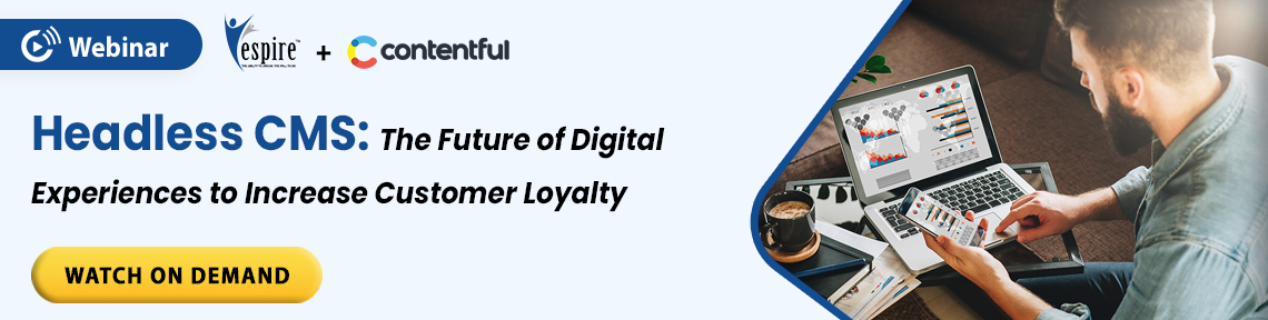 Headless cms the future of digital experiences to increase customer loyalty